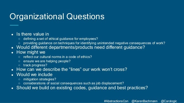 #AbstractionsCon @KarenBachmann @Carologic Organizational Questions ● Is there value in ○ defining a set of ethical guidan...