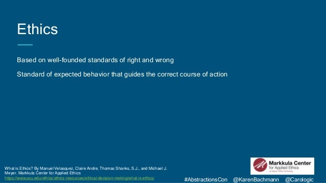 #AbstractionsCon @KarenBachmann @Carologic Ethics Based on well-founded standards of right and wrong Standard of expected ...