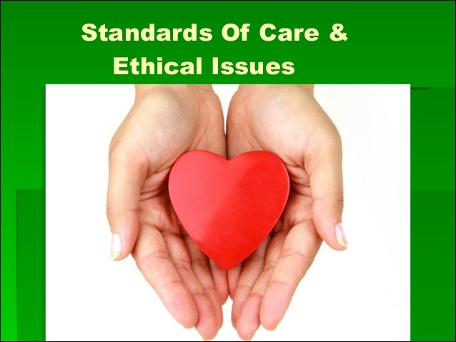 Standards Of Care & Ethical Issues