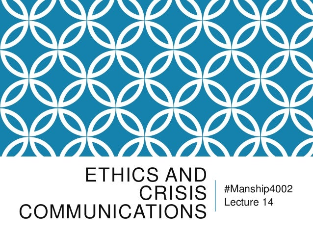 ETHICS AND CRISIS COMMUNICATIONS #Manship4002 Lecture 14