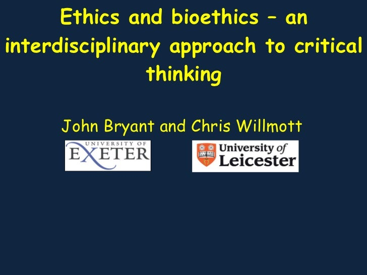 Ethics and bioethics – an interdisciplinary approach to critical thinking John Bryant and Chris Willmott