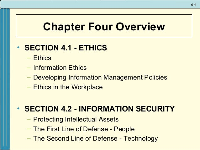 4-1  Chapter Four Overview • SECTION 4.1 - ETHICS – – – –  Ethics Information Ethics Developing Information Management Pol...