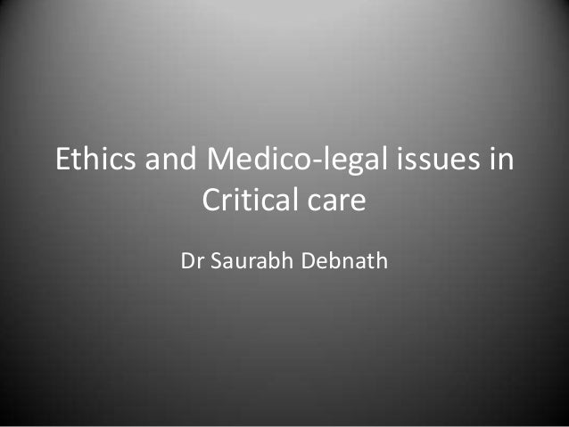 Ethics and Medico-legal issues in Critical care Dr Saurabh Debnath