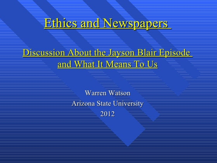 Ethics and NewspapersDiscussion About the Jayson Blair Episode        and What It Means To Us               Warren Watson ...
