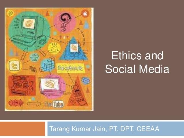 Ethics and                Social MediaTarang Kumar Jain, PT, DPT, CEEAA