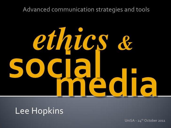 Advanced communication strategies and tools    ethics &social  mediaLee Hopkins                                   UniSA - ...