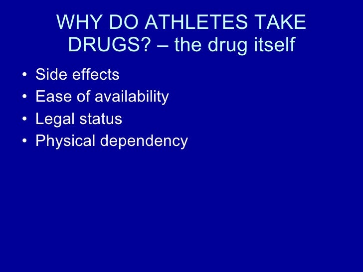 why might athletes take drugs Some athletes abuse performance-enhancing drugs (peds)—like anabolic   tell us in comments: do you think it's cheating to use peds.