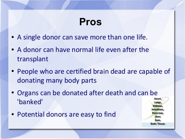 argumentation for donating organs What are pros and cons of organ donation update cancel organ donation after death is an act- perhaps one of the few- which has no cons that i can think of.