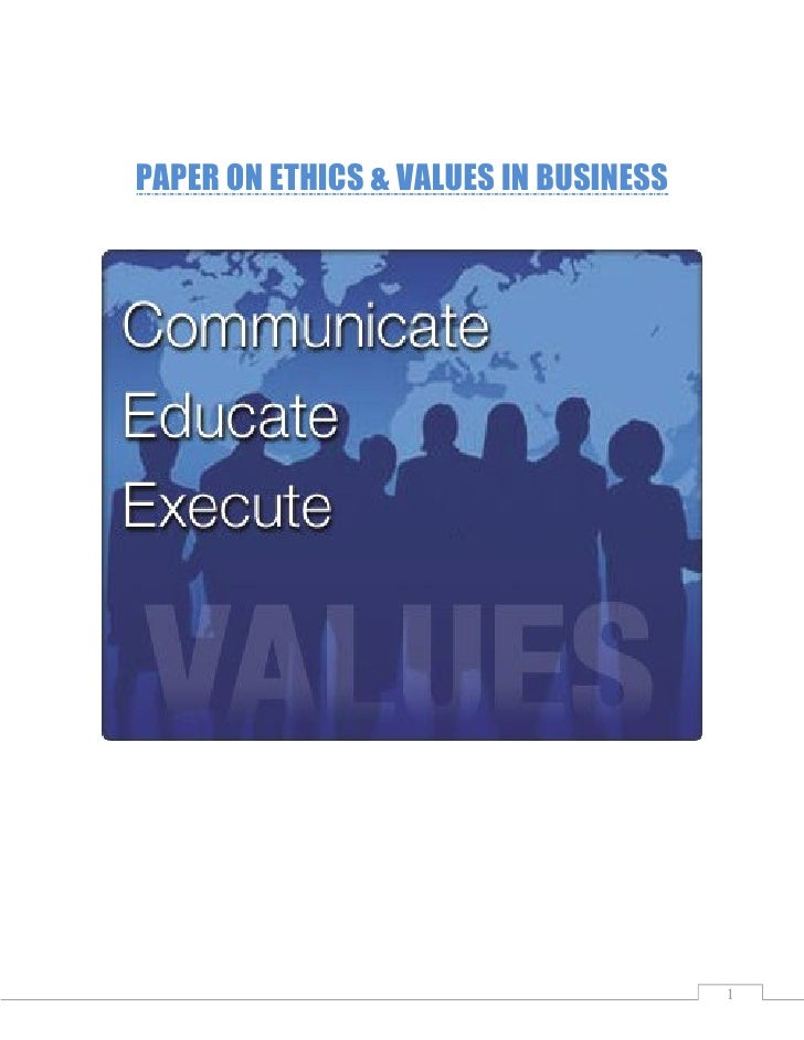 PAPER ON ETHICS & VALUES IN BUSINESS                                            1