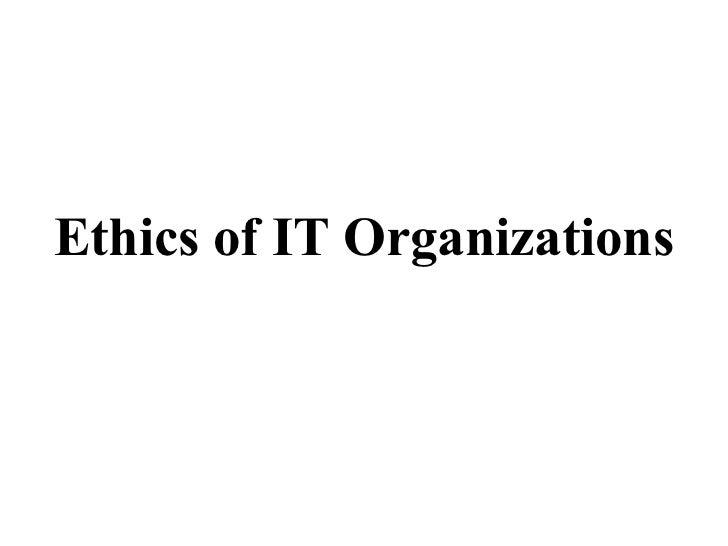 Ethics of IT Organizations