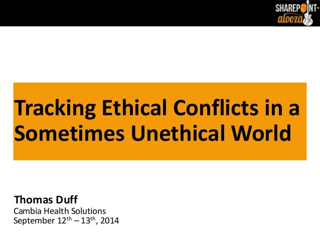 Tracking Ethical Conflicts in a  Sometimes Unethical World  Thomas Duff  Cambia Health Solutions  September 12th – 13th, 2...