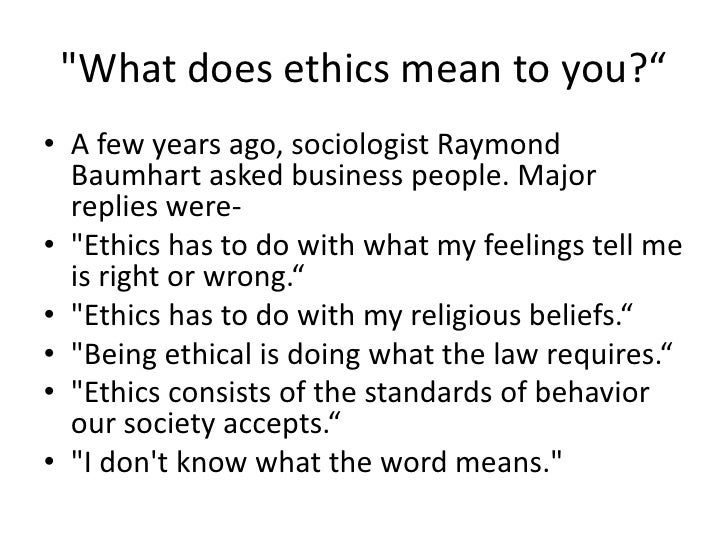 what does ethics mean to you 2008-10-14 situation ethics teaches that ethical  the rightness of an action does not reside in the act itself but in  while you will be able to.