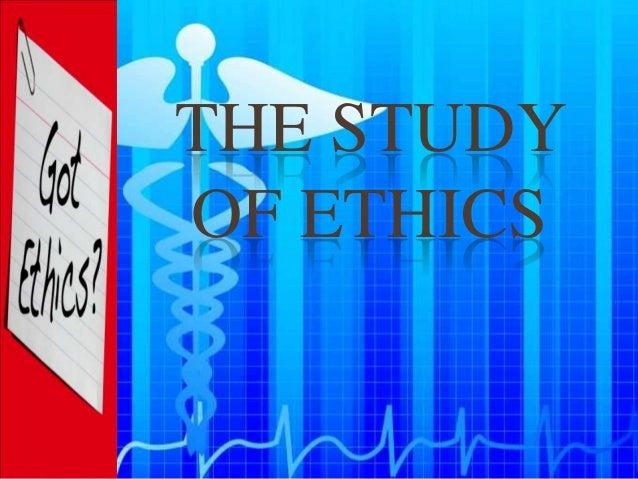 THE STUDYOF ETHICS