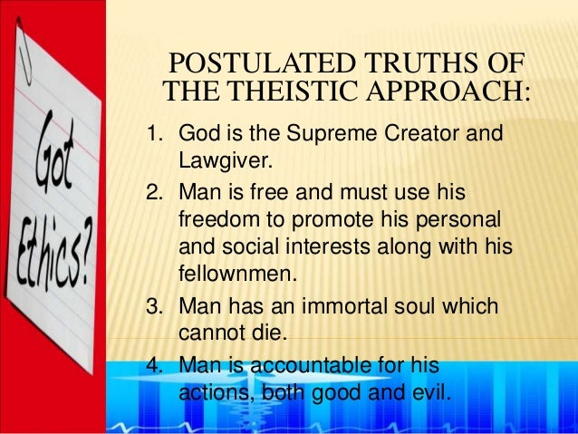 POSTULATED TRUTHS OF THE THEISTIC APPROACH:1. God is the Supreme Creator and   Lawgiver.2. Man is free and must use his   ...