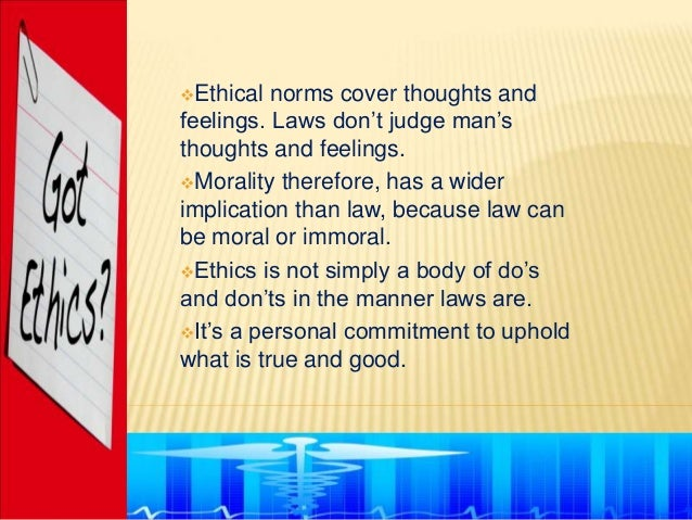 """Ethical  norms cover thoughts andfeelings. Laws don""""t judge man""""sthoughts and feelings.Morality therefore, has a widerim..."""