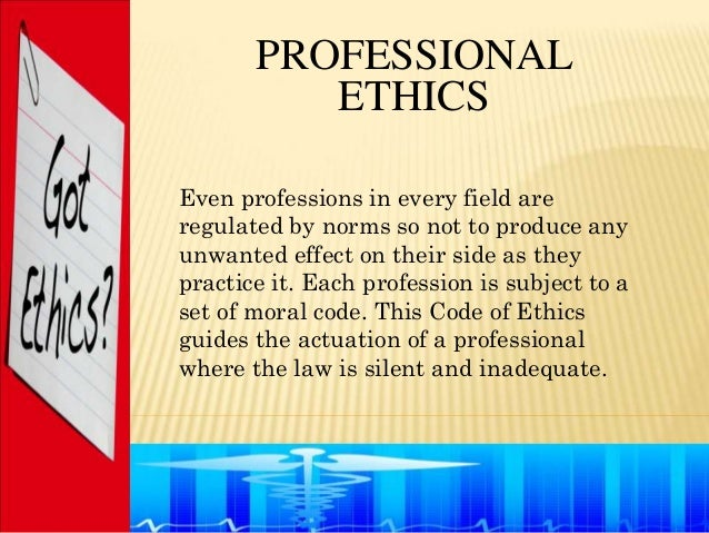 PROFESSIONAL          ETHICSEven professions in every field areregulated by norms so not to produce anyunwanted effect on ...