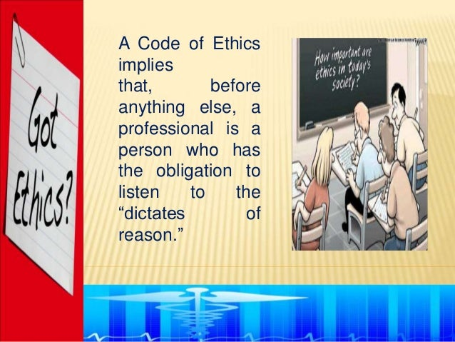 A Code of Ethicsimpliesthat,        beforeanything else, aprofessional is aperson who hasthe obligation tolisten    to    ...
