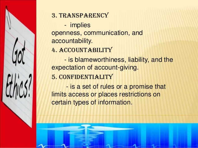 3. Transparency     - impliesopenness, communication, andaccountability.4. Accountability     - is blameworthiness, liabil...