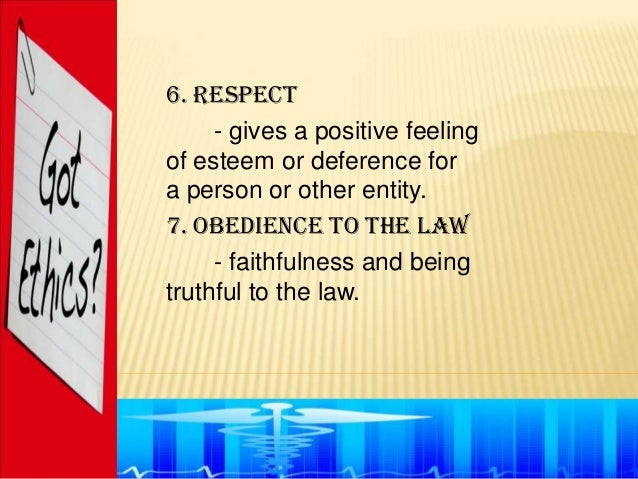 6. Respect     - gives a positive feelingof esteem or deference fora person or other entity.7. Obedience to the law     - ...