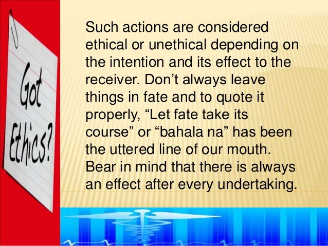 """Such actions are consideredethical or unethical depending onthe intention and its effect to thereceiver. Don""""t always leav..."""