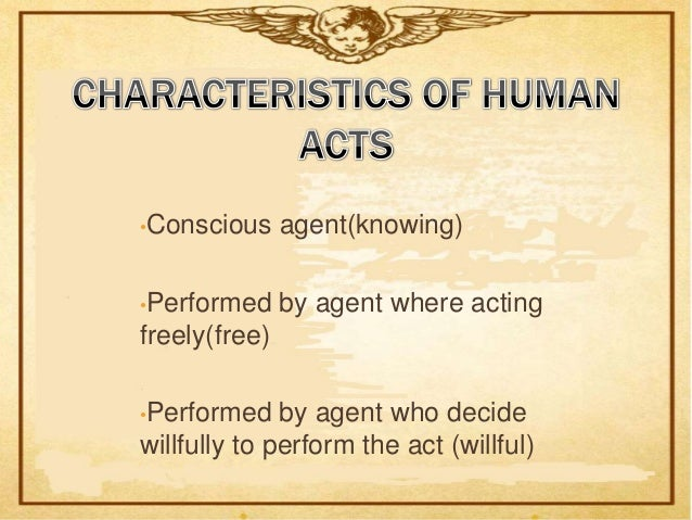 Human act are either elicited actsor commanded acts•Elicited    acts    are    thoseperformed by the will and are notbodil...