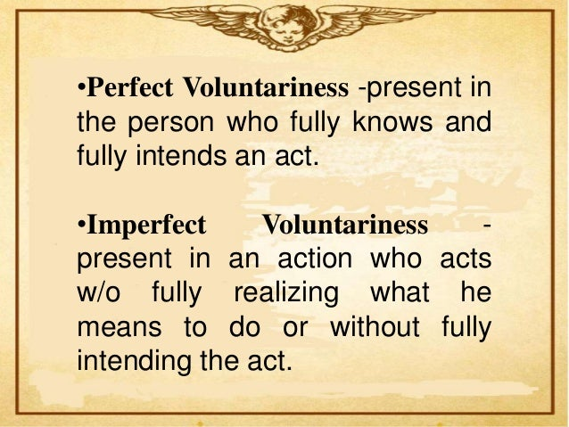 •Conditional Voluntariness - is present inthe person who is force by thecircumstances beyond his control toperform an act ...