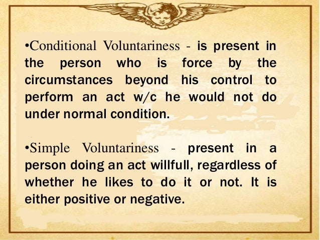 DirectVoluntariness              -accompanies       an    actwhich       is     primarilyintended       by       thedoer, ...