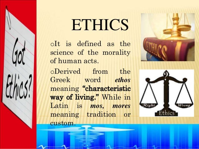 """ETHICSoIt is defined as thescience of the moralityof human acts.oDerived     from    theGreek     word     ethosmeaning """"c..."""