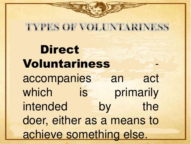 Indirect Involuntariness- accompanies an act orsituation which is themere result of directlywilled act.
