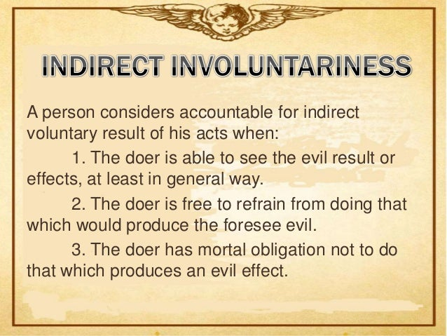1.   A person is held morally responsible for any     evil effect w/c flows from the action itself     directly     and   ...