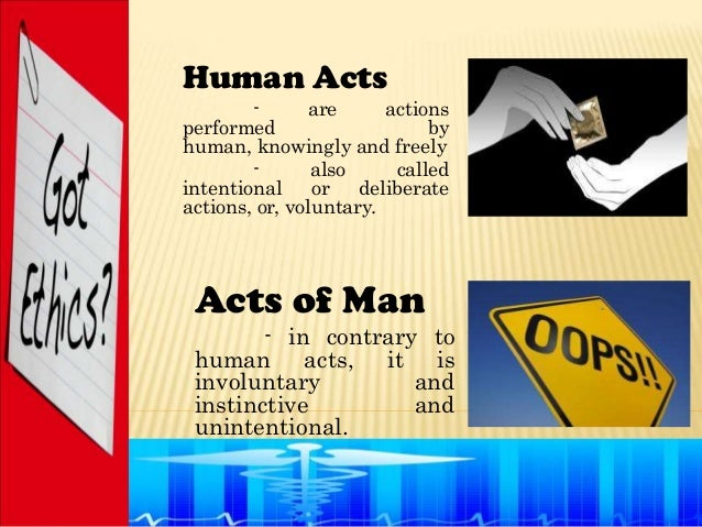 Human Acts        -      are      actionsperformed                    byhuman, knowingly and freely        -       also   ...