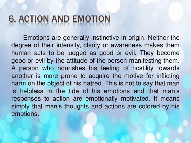 7. REFINEMENT OF EMOTIONS Ethics deals with emotions as factors affecting human motivation and behavior. Instead of repre...