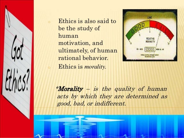 o    Ethics is also said to     be the study of     human     motivation, and     ultimately, of human     rational behavi...