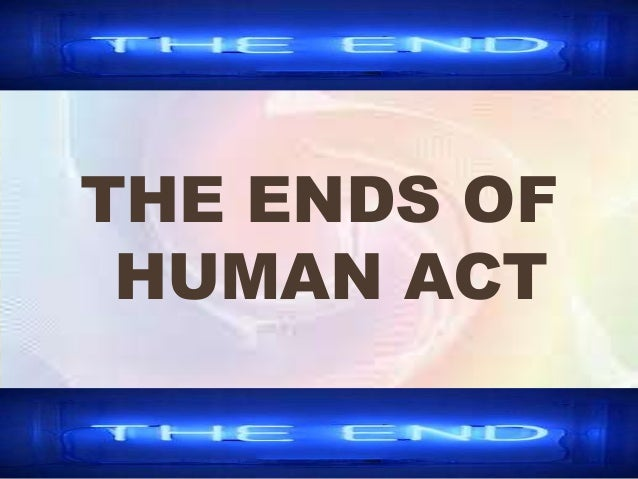 End       -it     is the purpose or            goal of     an   act.       - it is the act which completes or finishes an ...