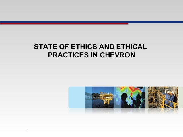STATE OF ETHICS AND ETHICALPRACTICES IN CHEVRON1