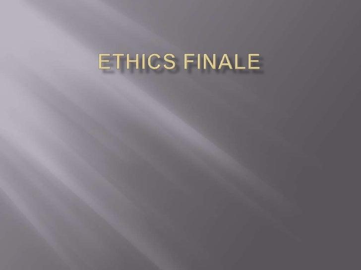 Ethics Finale<br />