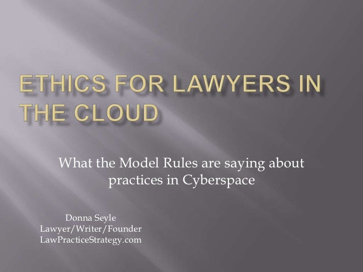 What the Model Rules are saying about           practices in Cyberspace     Donna SeyleLawyer/Writer/FounderLawPracticeStr...