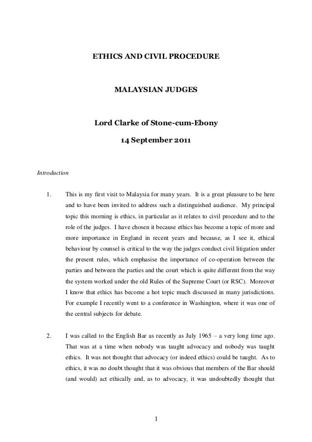 1 ETHICS AND CIVIL PROCEDURE MALAYSIAN JUDGES Lord Clarke of Stone-cum-Ebony 14 September 2011 Introduction 1. This is my ...