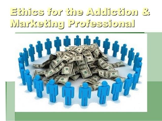 Ethics for the Addiction & Marketing Professional