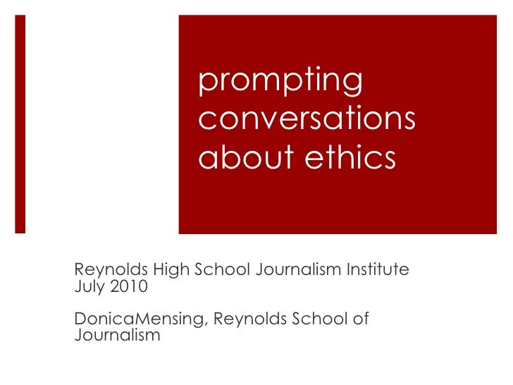 promptingconversations about ethics <br />Reynolds High School Journalism Institute<br />July 2010<br />DonicaMensing, Rey...