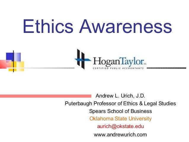 Ethics Awareness                Andrew L. Urich, J.D.    Puterbaugh Professor of Ethics & Legal Studies             Spears...