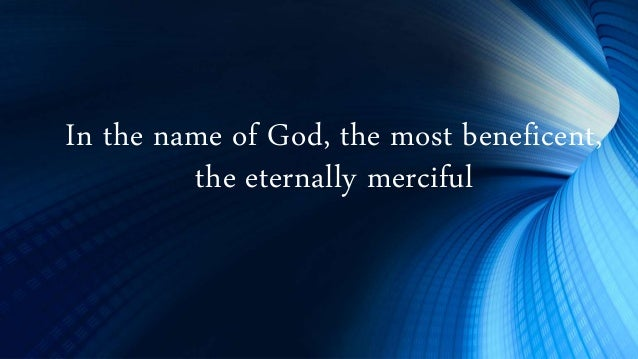 In the name of God, the most beneficent, the eternally merciful