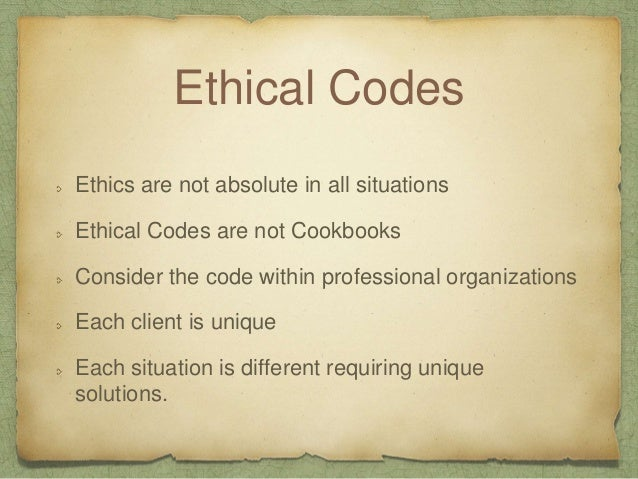 Limitations Some issues cant be handled relying on ethical codes by themselves Some lack clarity/precision, blurred lines ...