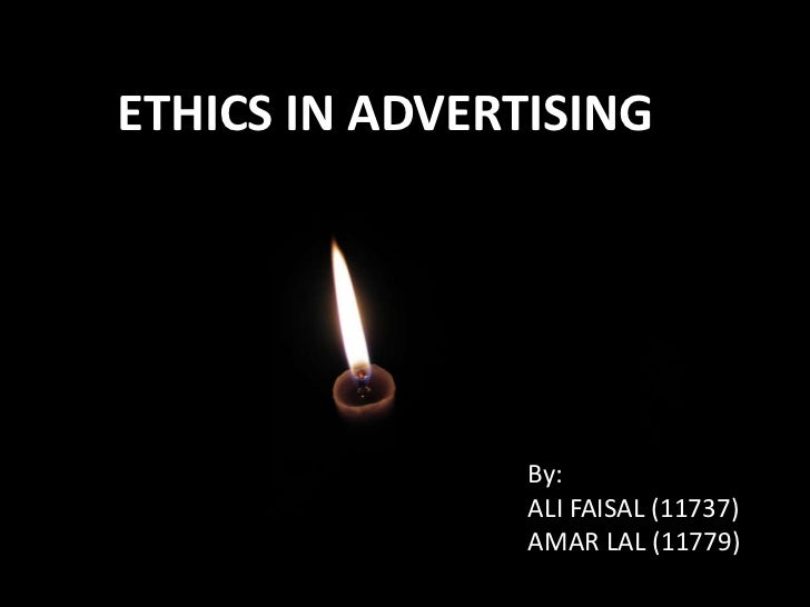 ETHICS IN ADVERTISING<br />By:<br />ALI FAISAL (11737)<br />AMAR LAL (11779)<br />