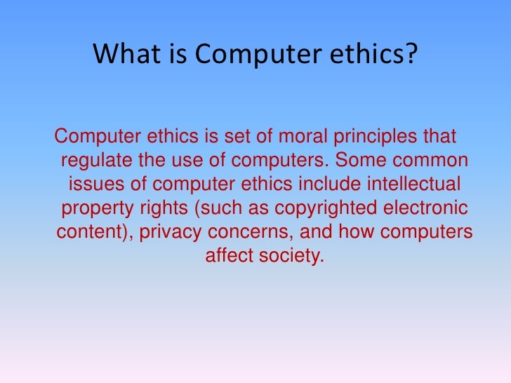computer ethics This paper reiterates the fact that computer ethics is a job of computer scientist and not philosophers this paper is divided into three sections.