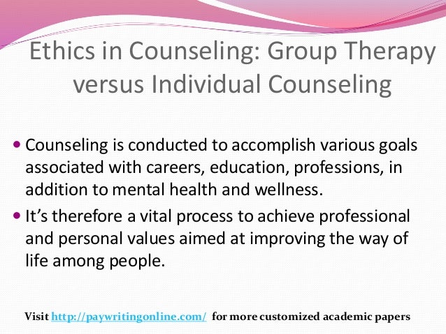 counseling ethics Ethics is a critical issue in every helping profession, in which the clients—patients—are in trouble and seeking help this is especially the case in psychotherapy, for which the focus of intervention is targeting the most internal, sometimes hidden and intimate world of an individual.