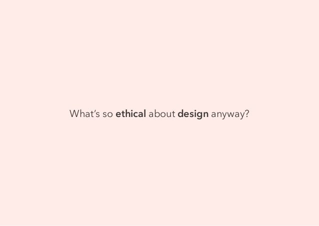 What's so ethical about design anyway?