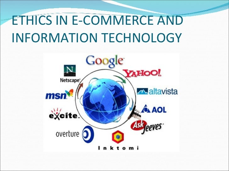 ethics in e commerce The ethical, social, and political issues raised in e-commerce, provide a  framework for organizing the issues, and make recommendations for managers  who are.