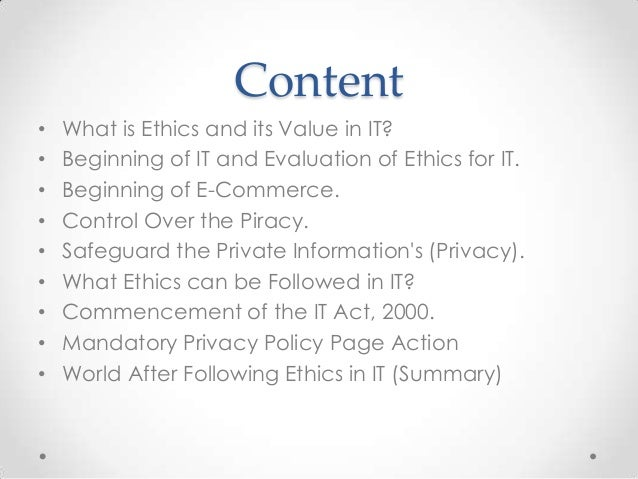 information technology ethics privacy This chapter argues that the sophisticated ethics of privacy is a sine qua non for news media, with the common good being the primary principle for communications, the best definition of privacy is the protection of one's innermost self by determining who or what enters our personal life space.