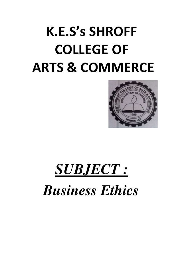 K.E.S's SHROFF COLLEGE OF ARTS & COMMERCE  SUBJECT : Business Ethics